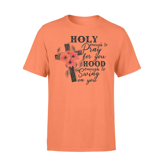 WildFreeSpirit Funny Christian T Shirts Holy Enough To Pray For You Flower - Standard T-shirt