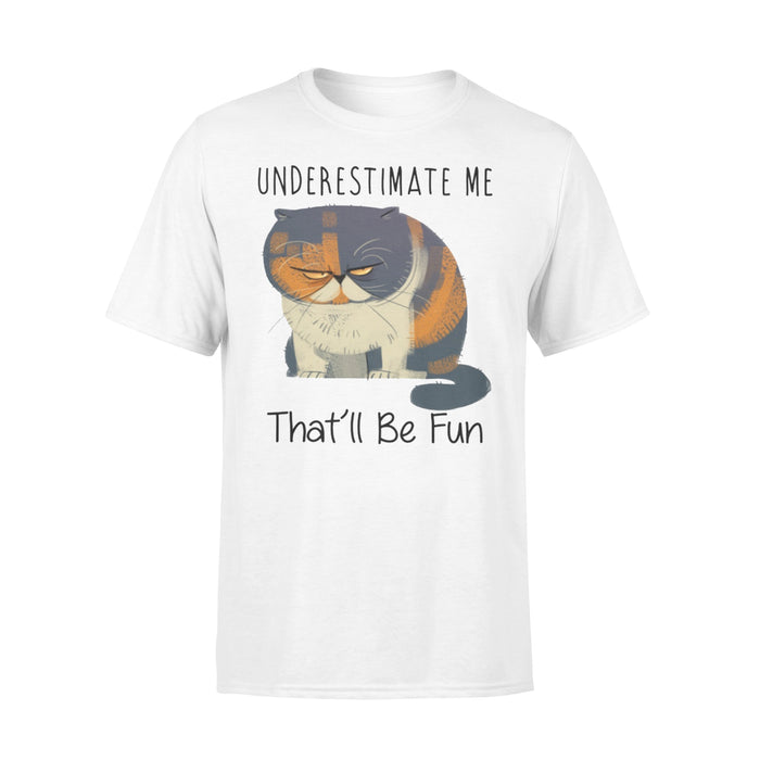WildFreeSpirit Cat T Shirt Funny Meme Underestimate Me That'll Be Fun - Standard T-shirt