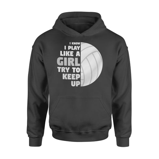 WildFreeSpirit Volleyball Shirts I Know Like A Girl Try To Keep Up - Standard Hoodie