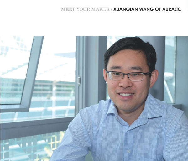 MEET YOUR MAKER - Xuanqian Wang of AURALiC