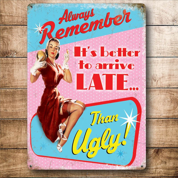 It's better to arrive LATE... than UGLY!, Funny Small Metal/Steel Wall Sign