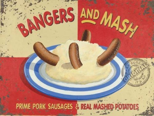 Bangers and Mash. Prime pork sausages & real mashed  Metal/Steel Wall Sign
