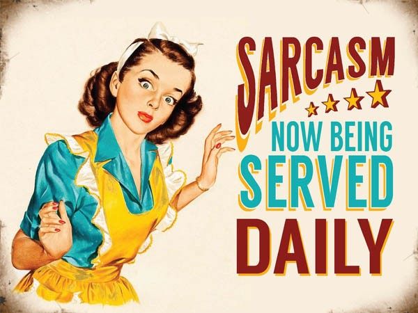 Sarcasm now being served daily. Young 50's house  Metal/Steel Wall Sign