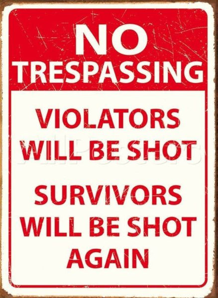 No Trespassing. Violators will be shot, survivors  Metal/Steel Wall Sign