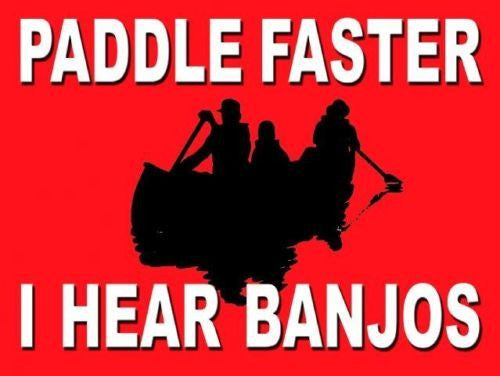 paddle-faster-i-hear-banjos-deliverance-1972-for-house-home-bar-pub-man-cave-bedroom-funny-metal-steel-wall-sign