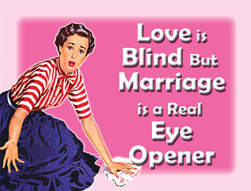 love-is-blind-but-marriage-is-a-real-eye-opener-pink-sign-woman-cleaning-the-floor-implies-men-are-lazy-after-marriage-metal-steel-wall-sign