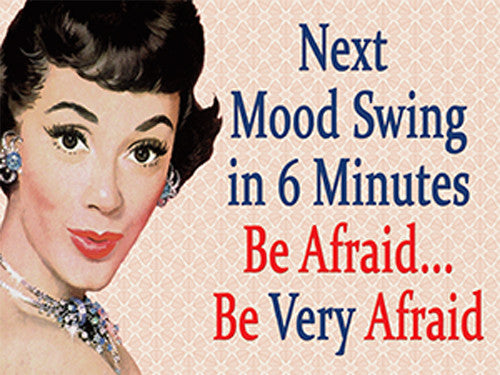 next-mood-swing-in-6-minutes-be-afraid-be-very-afraid-joke-funny-humour-retro-in-design-woman-50-s-era-spin-on-yoda-star-wars-quote-metal-steel-wall-sign