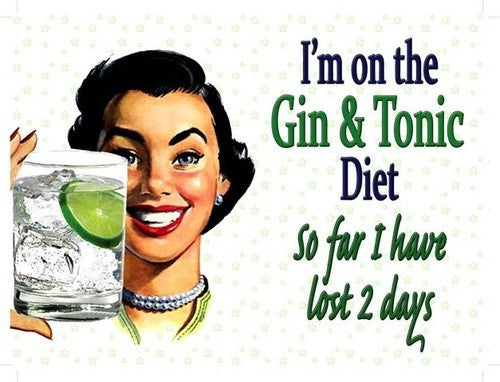 i-m-on-the-gin-tonic-diet-so-far-i-have-lost-2-days-funny-sign-with-50-s-woman-holding-glass-metal-steel-wall-sign