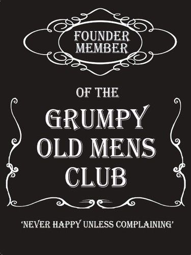 Founder member of the grumpy old men's club. Never  Metal/Steel Wall Sign