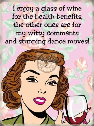 i-enjoy-a-glass-of-wine-for-the-health-benefits-the-other-ones-are-for-my-witty-comments-and-stunning-dance-moves-fun-cartoon-comic-retro-magnet-colourful-present-idea-for-mum-aunt-friend-sister-metal-steel-wall-sign