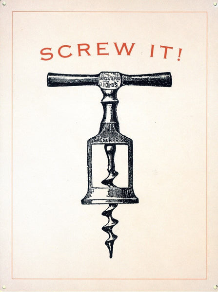 Screw It! Cork Screw, bottle opener. Double meaning.  Metal/Steel Wall Sign