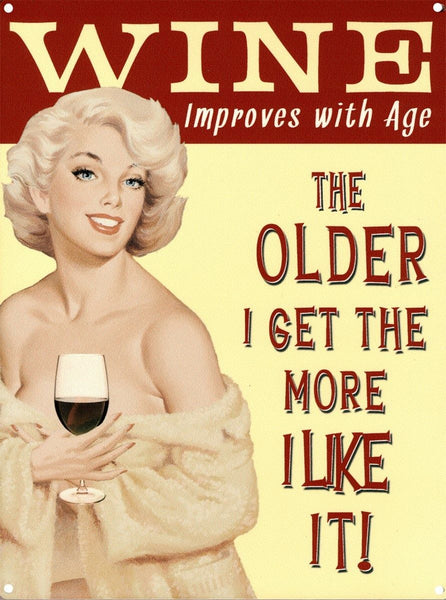 Wine improves with age. The older I get the  Metal/Steel Wall Sign