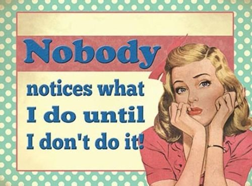 Nobody notices what I do until I don't do it! old.  Fridge Magnet