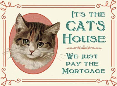 it-the-cat-s-house-we-just-pay-the-mortgage-funny-humour-sign-cat-rules-the-home-the-boss-takes-over-king-of-the-castle-metal-steel-wall-sign