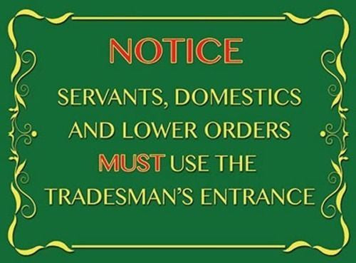 tradesman-s-entrance-notice-servants-domestics-and-lower-orders-stately-home-retro-vintage-old-funny-upper-and-lower-levels-upstairs-downstairs-posh-rich-people-poor-people-below-metal-steel-wall-sign