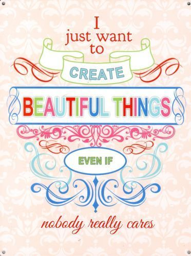 I just want to create beautiful things, even crafting.  Fridge Magnet