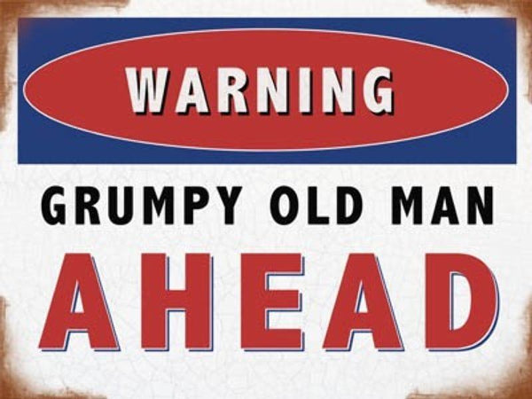 Warning, grumpy old man ahead. Traffic sign funny. Metal/Steel Wall Sign