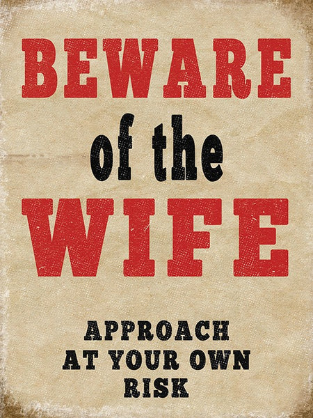 Beware of the Wife, Approach at Your Own Risk Small Metal/Steel Wall Sign