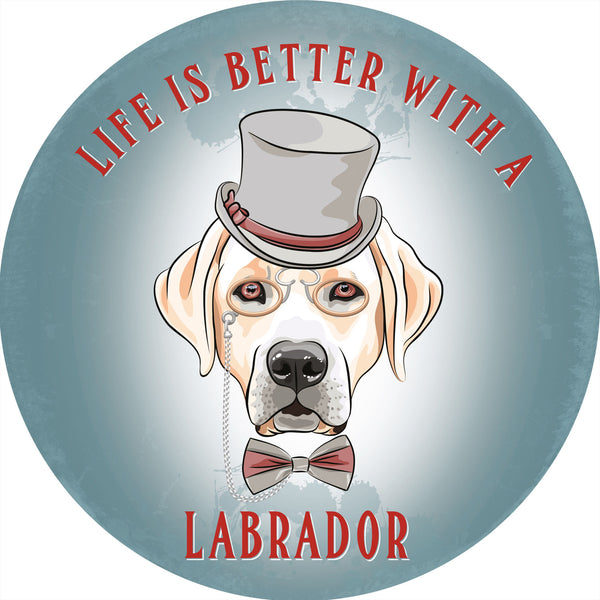 Labrador, Life is better with a Dog, Cute Gift Round Metal/Steel Wall Sign