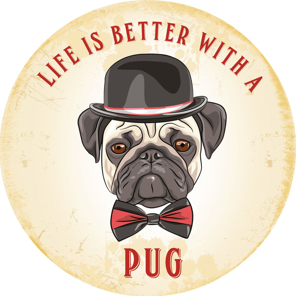Pug, Life is better with a Dog, Cute Gift Round Metal/Steel Wall Sign