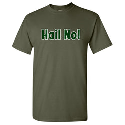 Hail No T-Shirt - Military Green