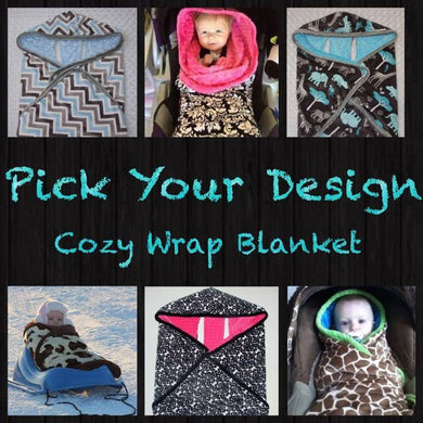 PICK YOUR DESIGN - Cozy Wrap Blanket- Car Seat Blanket