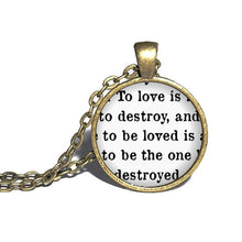 To love is to destroy - Quote Necklace