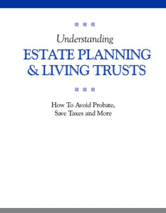 Understanding Estate Planning & Living Trusts Booklet