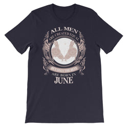 All Men Are Created Iqual But Only The Best Are Born in June T-Shirt - DealsBlast.com