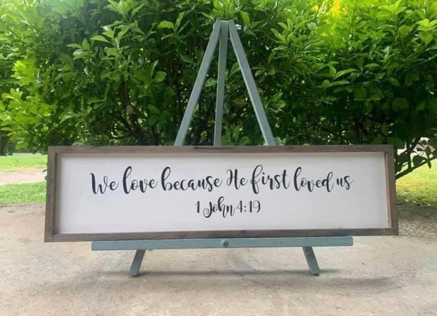 We Love Because He First Loved Us Sign