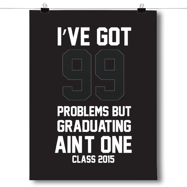 I've Got 99 Problems, Graduating Ain't One