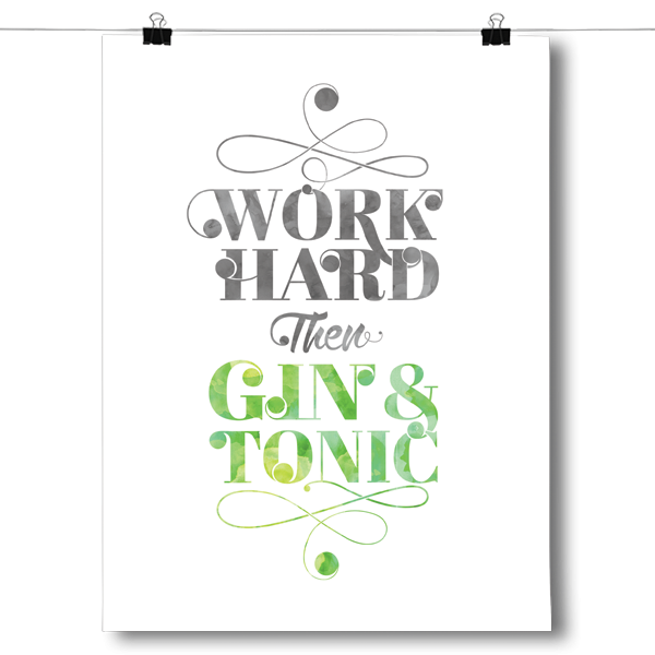 Work Hard Then Gin & Tonic