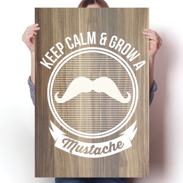 Keep Calm & Grow A Mustache