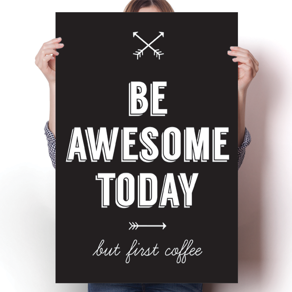 Be Awesome Today, But First Coffee