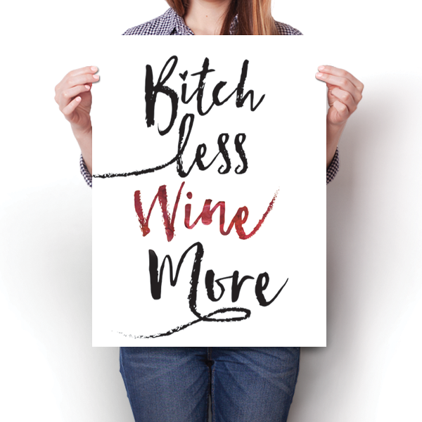 Bitch Less Wine More