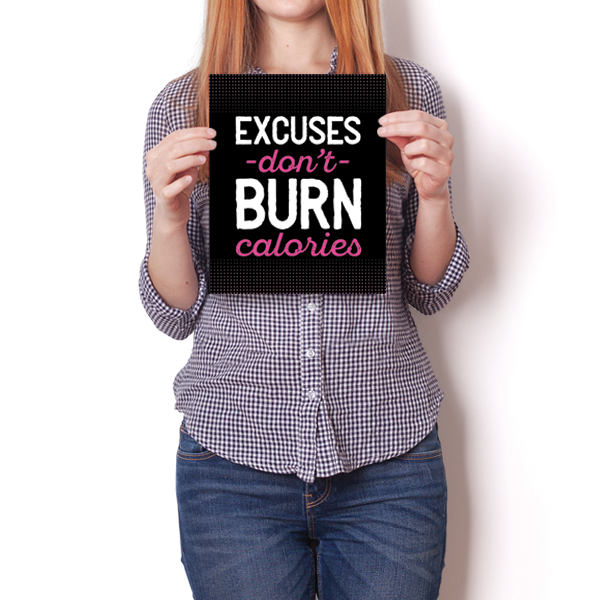 Excuses Don't Burn Calories - Fitness