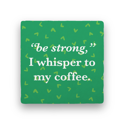 Be Strong-Coffee Talk-Paisley & Parsley-Coaster