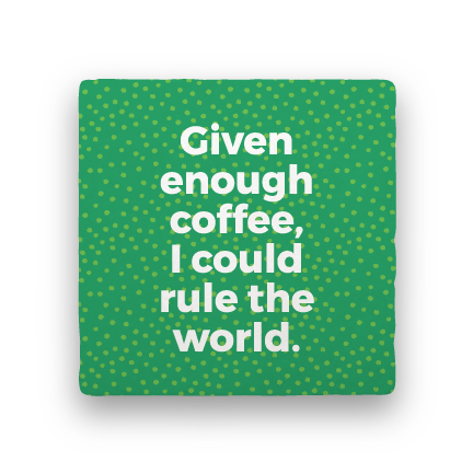 Rule the World-Coffee Talk-Paisley & Parsley-Coaster