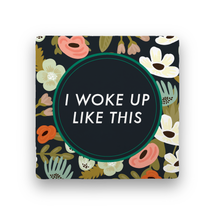 I Woke Up Like This-Garden Party-Paisley & Parsley-Coaster