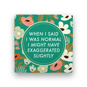 I Said I Was Normal-Garden Party-Paisley & Parsley-Coaster