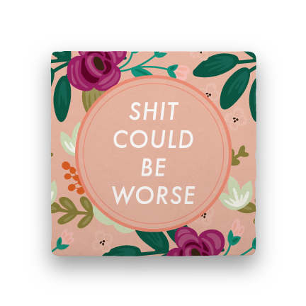 Shit Could Be Worse-Garden Party-Paisley & Parsley-Coaster