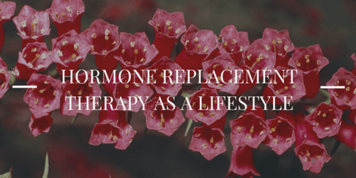 Hormone Therapy as a Lifestyle