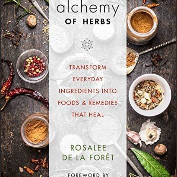 Alchemy of Herbs: Transform Everyday Ingredients into Foods and Remedies That Heal - book