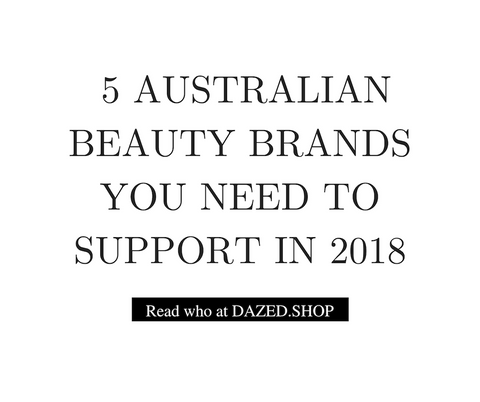 5 Australian Beauty Brands You Need to Support in 2018