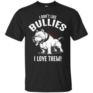 I Don't Like Bullies! - G200 Gildan Ultra Cotton T-Shirt, T-Shirts | Pit Bull T Shirts, Hoodies and more | Little Pit Shop