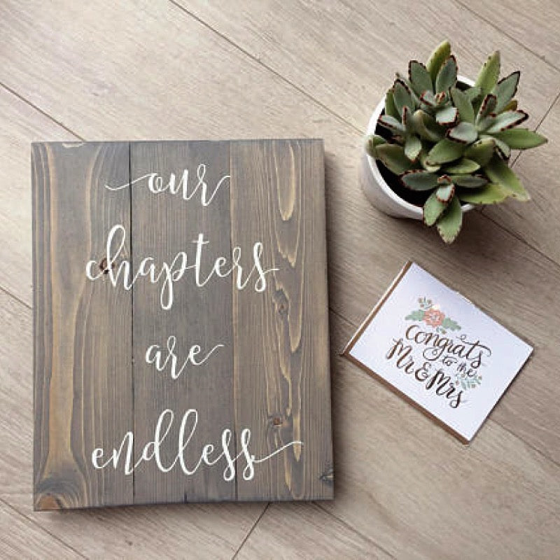 Our Chapters Are Endless - Handmade Sign - The Makers
