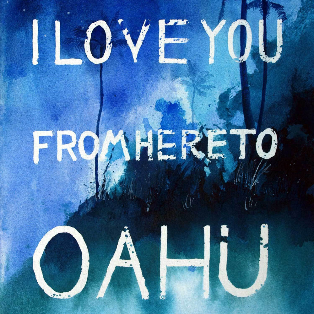 Zen watercolor in blues, aquas, and dark greens with white words blocked out, I Love You From Here To Oahu