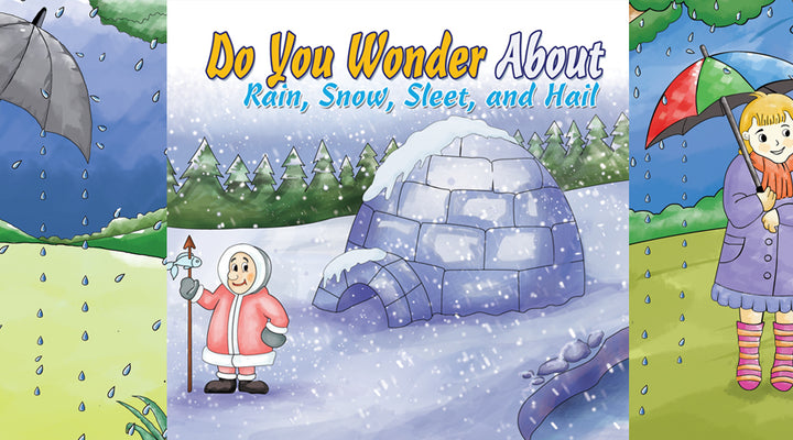 DO YOU WONDER ABOUT RAIN, SNOW, SLEET AND HAIL?  | Free Children's Book