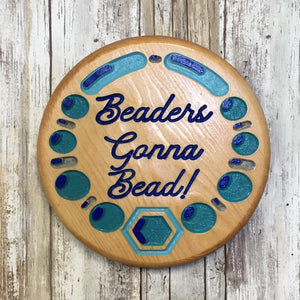 Beaders Gonna Bead! Sign - Carved & Painted Pine Wood