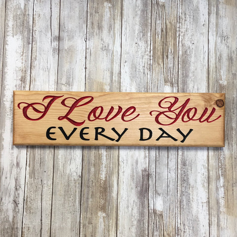 I Love You Everyday - Valentines Anniversary Sign - Carved Pine Wood